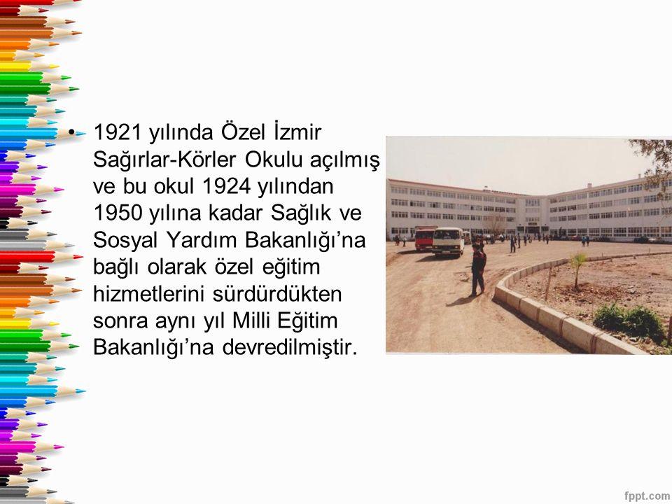 1921 yılında Özel İzmir Sağırlar-Körler Okulu açılmış ve bu okul 1924 yılından 1950 yılına kadar Sağlık ve Sosyal Yardım Bakanlığı'na bağlı olarak özel eğitim hizmetlerini sürdürdükten sonra aynı yıl Milli Eğitim Bakanlığı'na devredilmiştir.