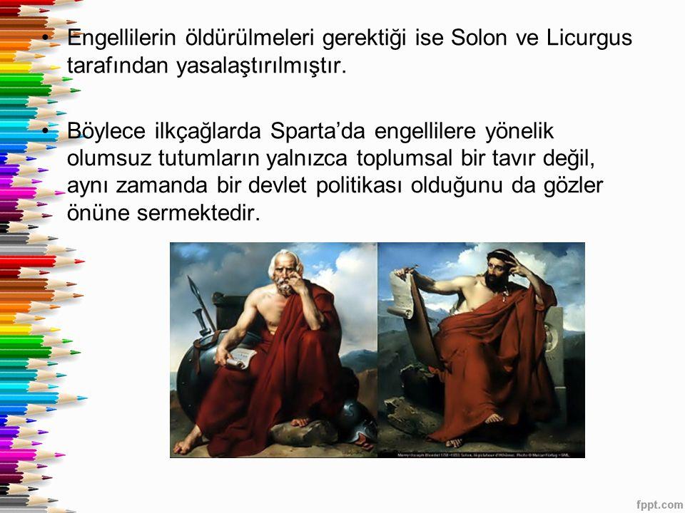 Engellilerin öldürülmeleri gerektiği ise Solon ve Licurgus tarafından yasalaştırılmıştır.