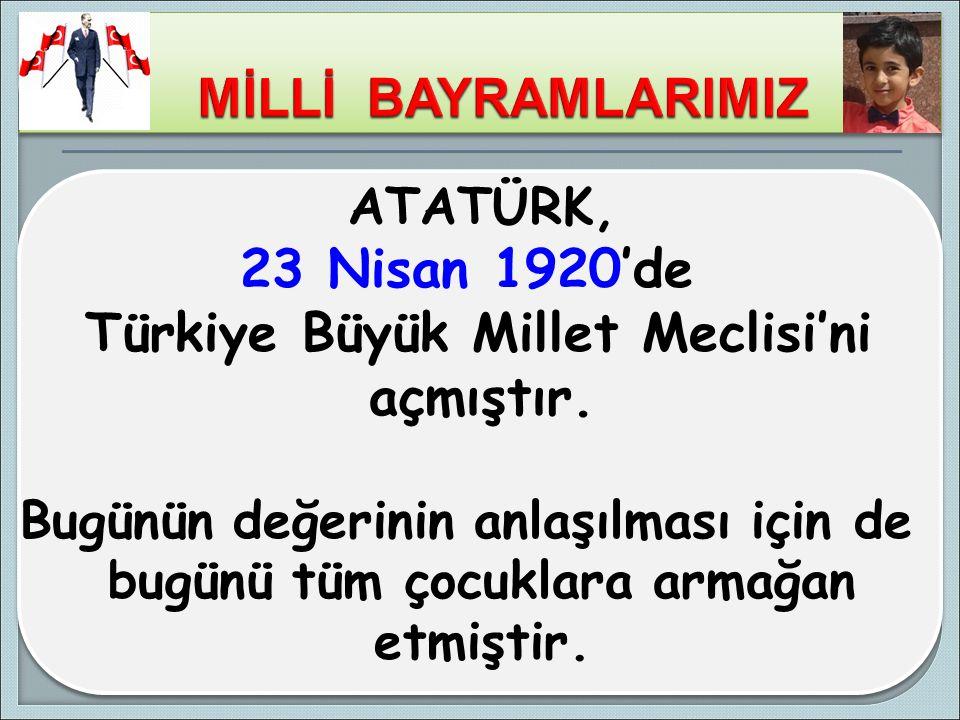 Türkiye Büyük Millet Meclisi'ni açmıştır.
