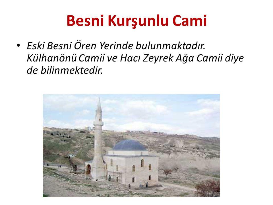 Besni Kurşunlu Cami Eski Besni Ören Yerinde bulunmaktadır.