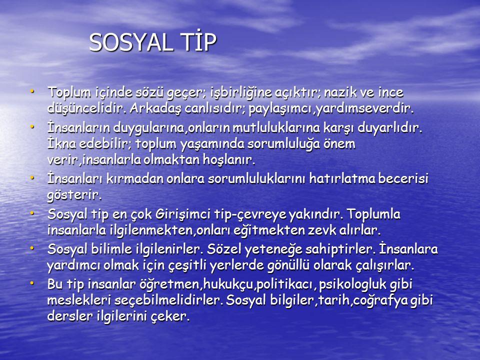 SOSYAL TİP Toplum içinde sözü geçer; işbirliğine açıktır; nazik ve ince düşüncelidir. Arkadaş canlısıdır; paylaşımcı,yardımseverdir.