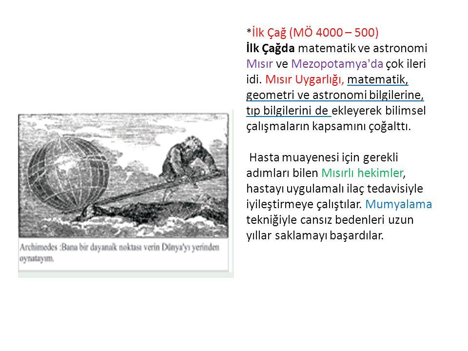 *İlk Çağ (MÖ 4000 – 500) İlk Çağda matematik ve astronomi Mısır ve Mezopotamya da çok ileri idi.