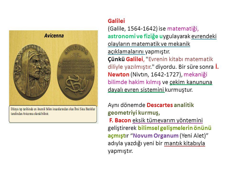 Galilei (Galile, 1564-1642) ise matematiği, astronomi ve fiziğe uygulayarak evrendeki olayların matematik ve mekanik açıklamalarını yapmıştır.
