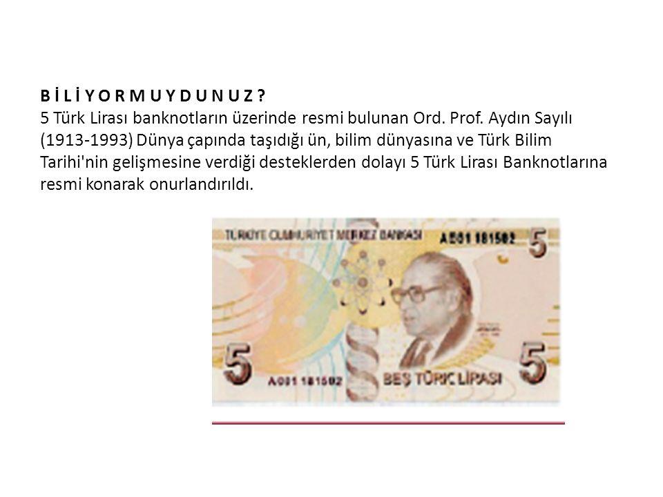 B İ L İ Y O R M U Y D U N U Z . 5 Türk Lirası banknotların üzerinde resmi bulunan Ord.