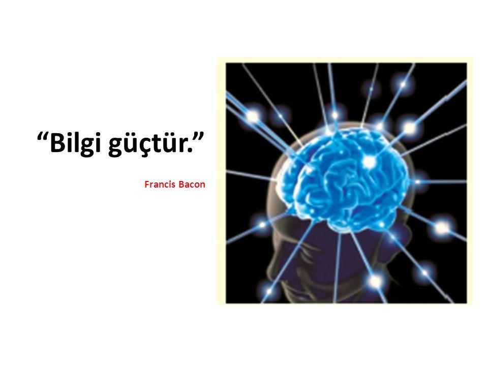 Bilgi güçtür. Francis Bacon