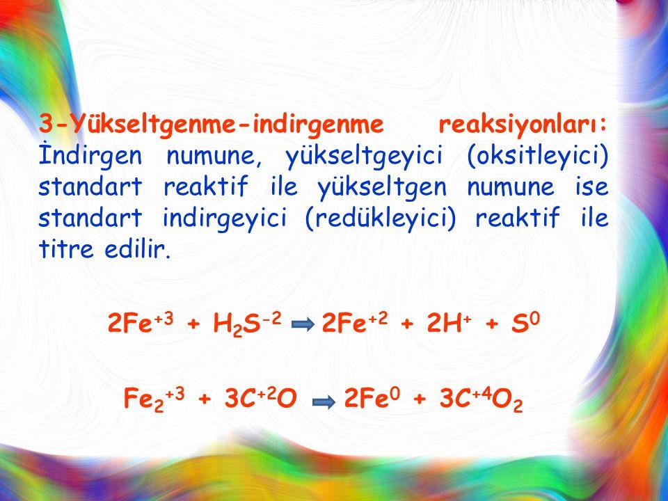 3-Yükseltgenme-indirgenme reaksiyonları: İndirgen numune, yükseltgeyici (oksitleyici) standart reaktif ile yükseltgen numune ise standart indirgeyici (redükleyici) reaktif ile titre edilir.
