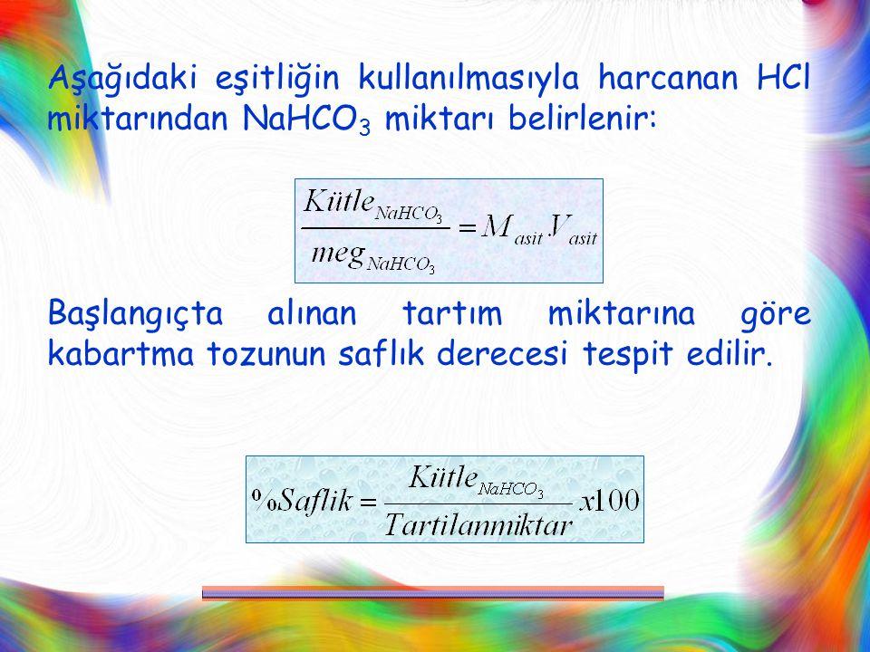 Aşağıdaki eşitliğin kullanılmasıyla harcanan HCl miktarından NaHCO3 miktarı belirlenir: Başlangıçta alınan tartım miktarına göre kabartma tozunun saflık derecesi tespit edilir.
