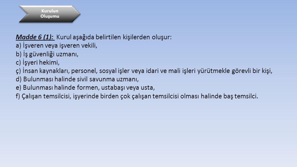 Madde 6 (1): Kurul aşağıda belirtilen kişilerden oluşur: