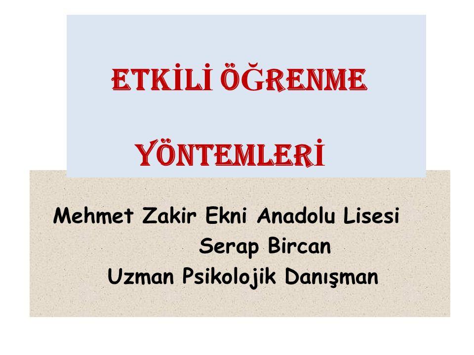 ETKİLİ ÖĞRENME YÖNTEMLERİ Mehmet Zakir Ekni Anadolu Lisesi