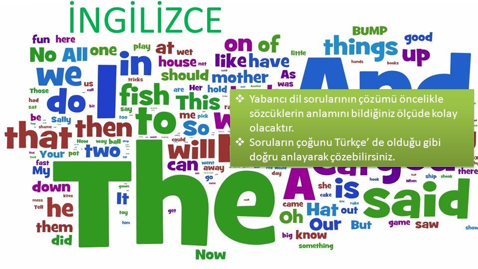İNGİLİZCE Yabancı dil sorularının çözümü öncelikle sözcüklerin anlamını bildiğiniz ölçüde kolay olacaktır.