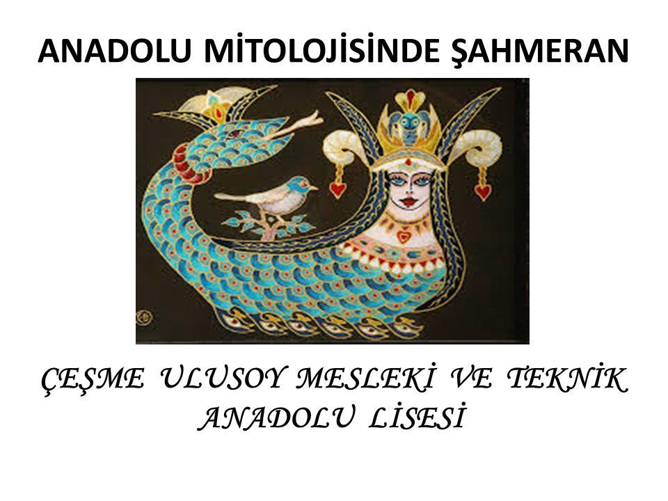 ANADOLU MİTOLOJİSİNDE ŞAHMERAN