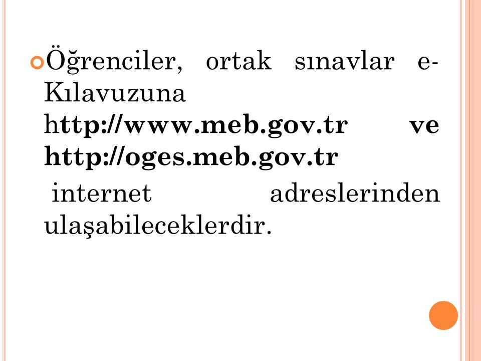 Öğrenciler, ortak sınavlar e- Kılavuzuna http://www. meb. gov