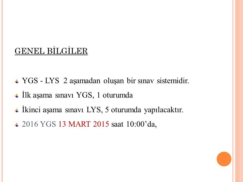 GENEL BİLGİLER YGS - LYS 2 aşamadan oluşan bir sınav sistemidir. İlk aşama sınavı YGS, 1 oturumda.