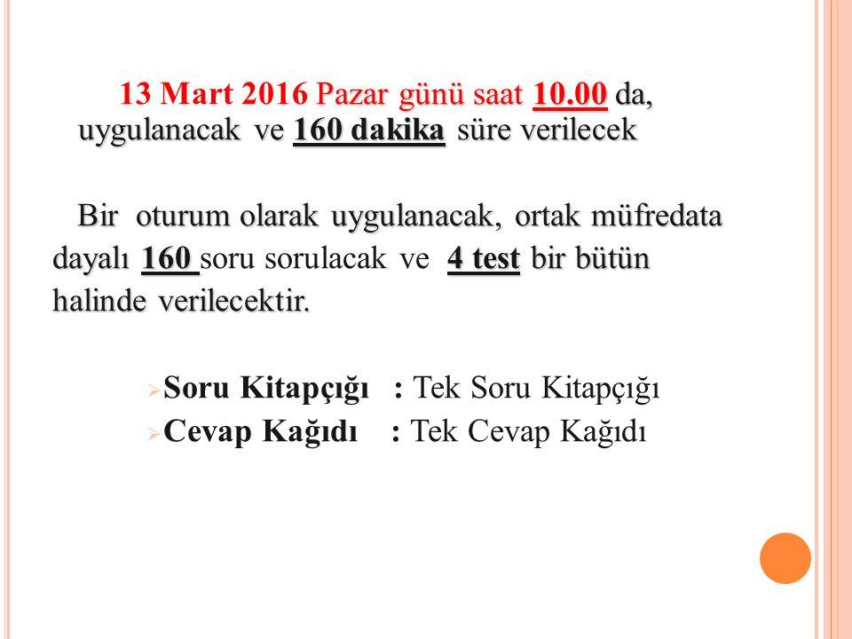 13 Mart 2016 Pazar günü saat 10.00 da, uygulanacak ve 160 dakika süre verilecek