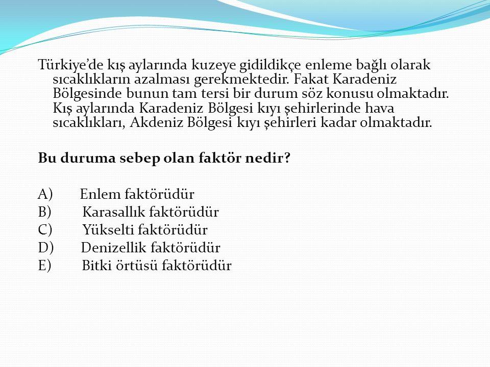 Türkiye'de kış aylarında kuzeye gidildikçe enleme bağlı olarak sıcaklıkların azalması gerekmektedir.