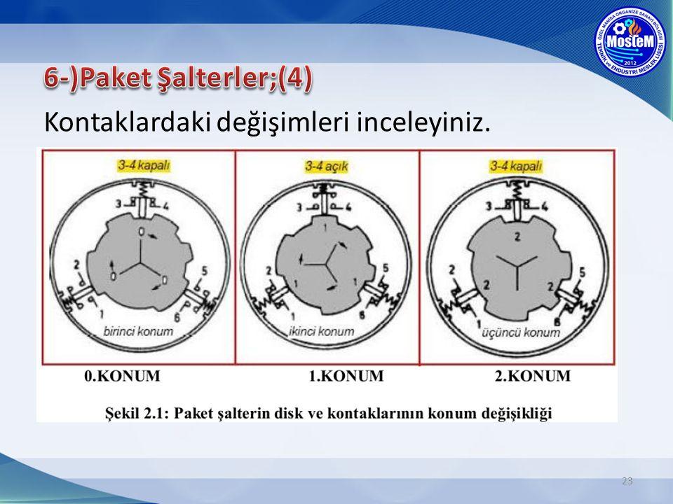 6-)Paket Şalterler;(4) Kontaklardaki değişimleri inceleyiniz.
