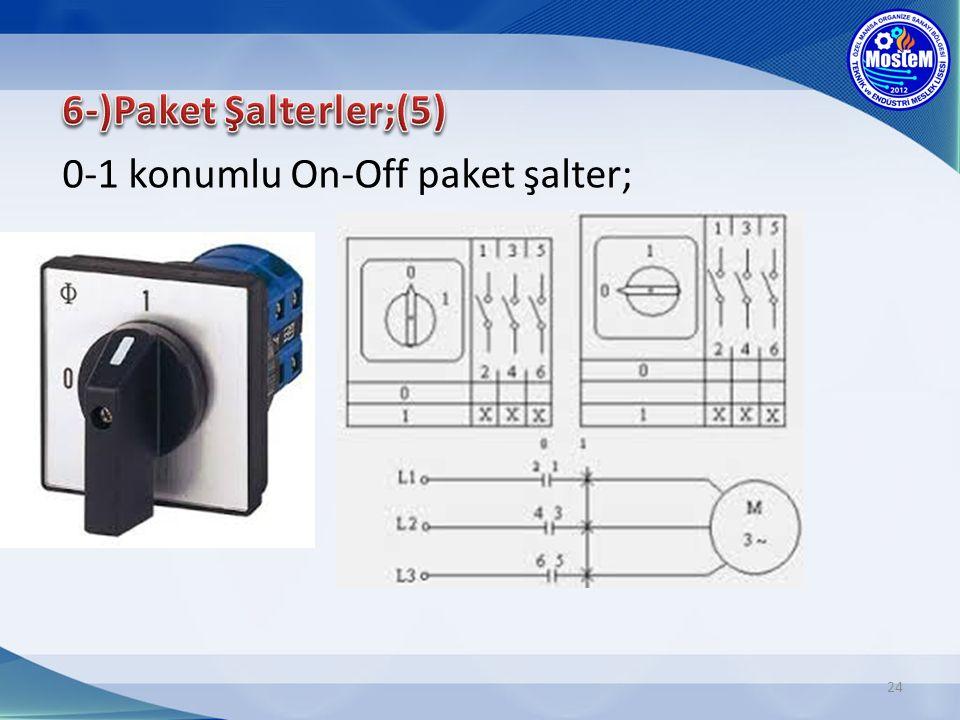 6-)Paket Şalterler;(5) 0-1 konumlu On-Off paket şalter;