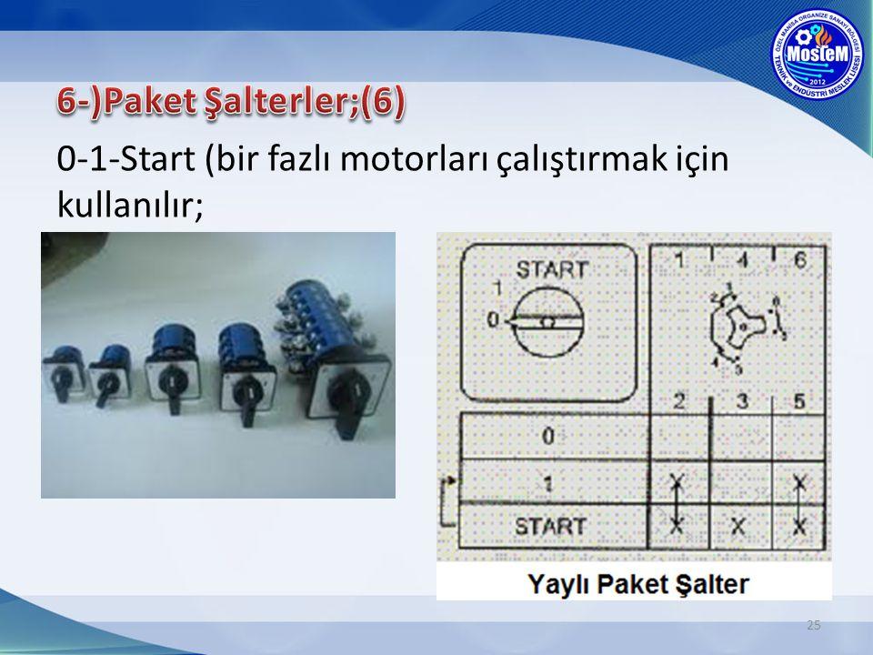 6-)Paket Şalterler;(6) 0-1-Start (bir fazlı motorları çalıştırmak için kullanılır;