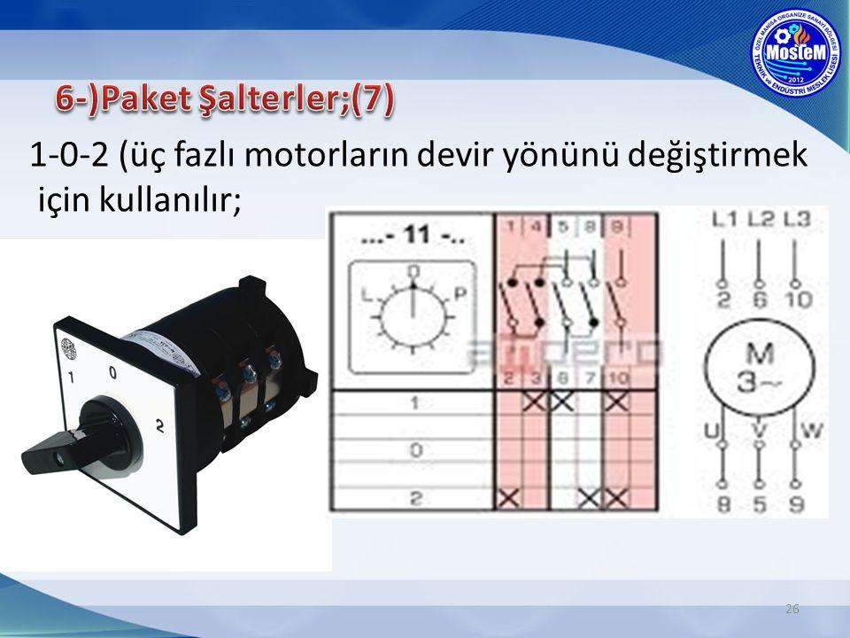 6-)Paket Şalterler;(7) 1-0-2 (üç fazlı motorların devir yönünü değiştirmek için kullanılır;