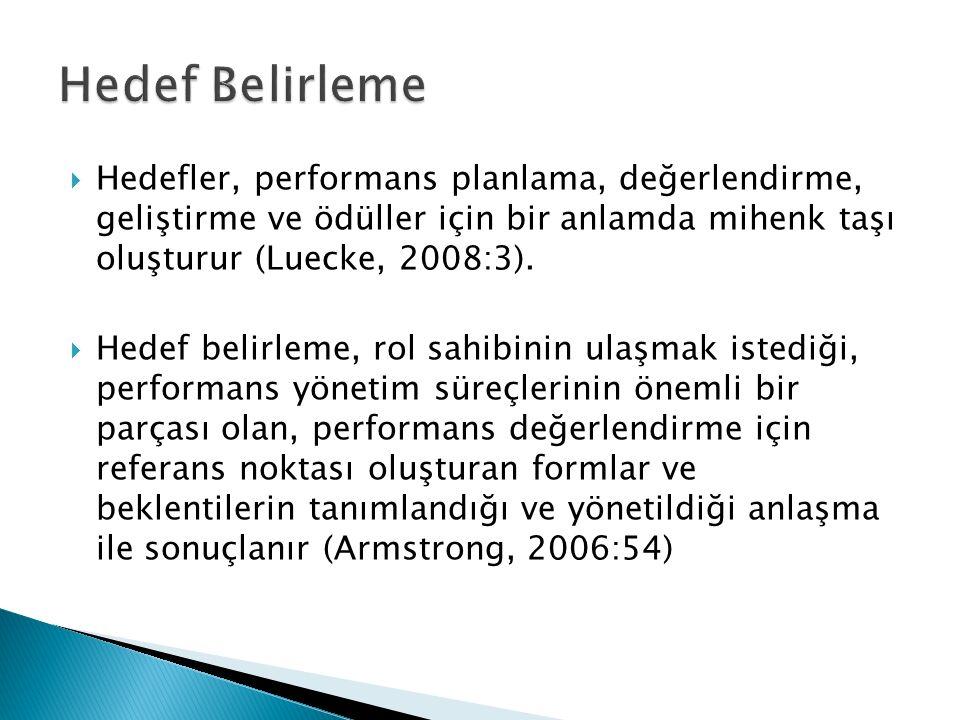 Hedef Belirleme Hedefler, performans planlama, değerlendirme, geliştirme ve ödüller için bir anlamda mihenk taşı oluşturur (Luecke, 2008:3).