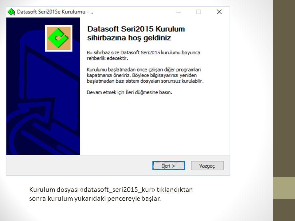 Kurulum dosyası «datasoft_seri2015_kur» tıklandıktan sonra kurulum yukarıdaki pencereyle başlar.