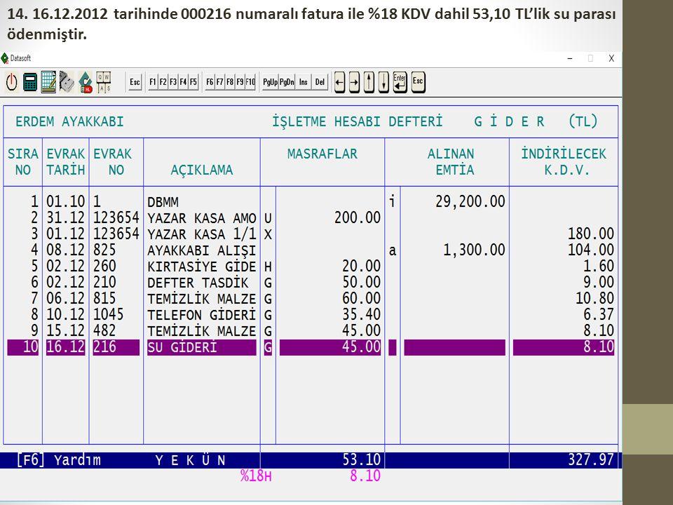 14. 16.12.2012 tarihinde 000216 numaralı fatura ile %18 KDV dahil 53,10 TL'lik su parası ödenmiştir.