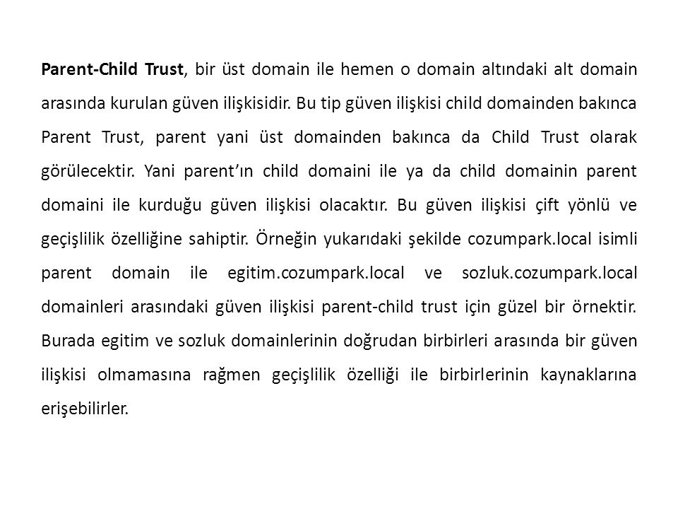 Parent-Child Trust, bir üst domain ile hemen o domain altındaki alt domain arasında kurulan güven ilişkisidir.