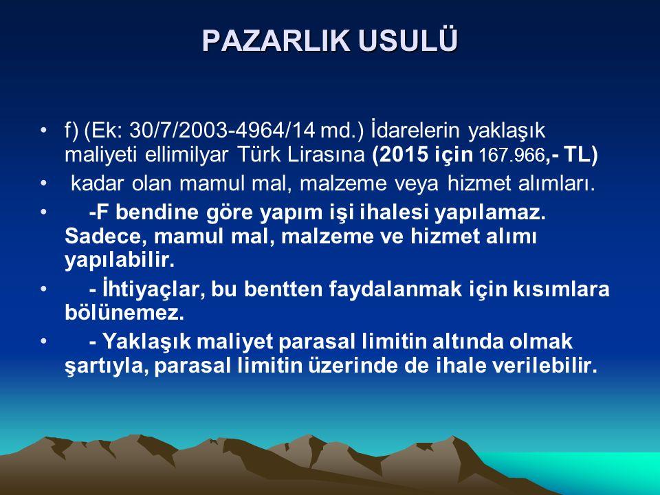 PAZARLIK USULÜ f) (Ek: 30/7/2003-4964/14 md.) İdarelerin yaklaşık maliyeti ellimilyar Türk Lirasına (2015 için 167.966,- TL)