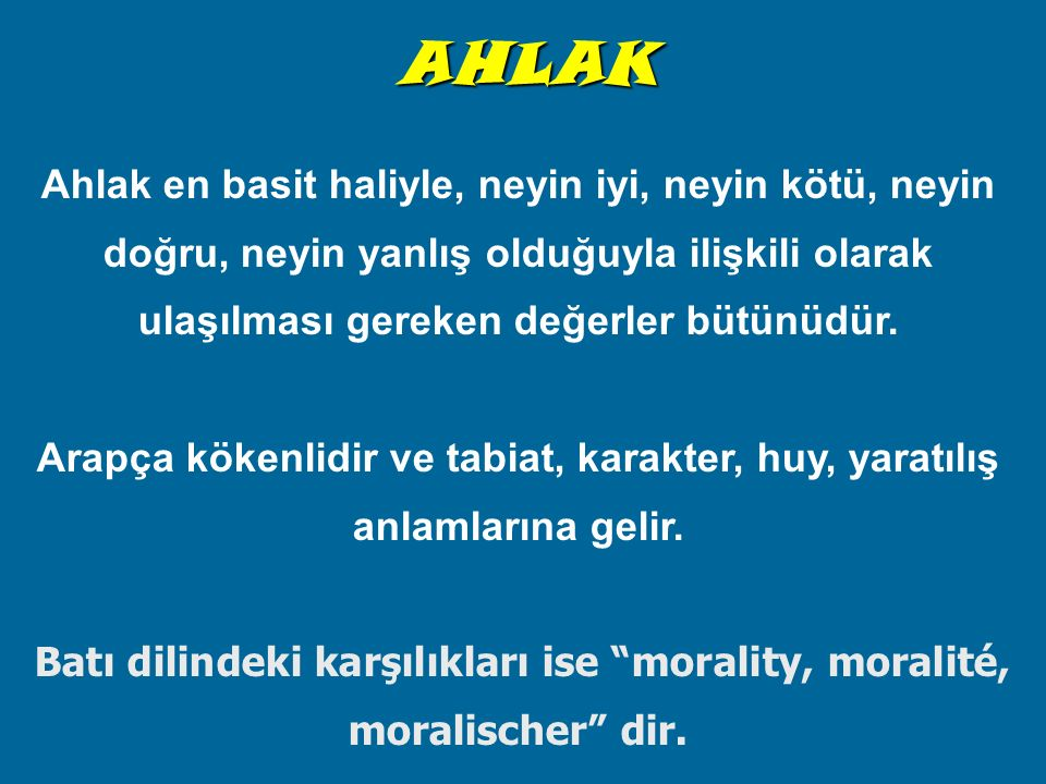 Batı dilindeki karşılıkları ise morality, moralité, moralischer dir.