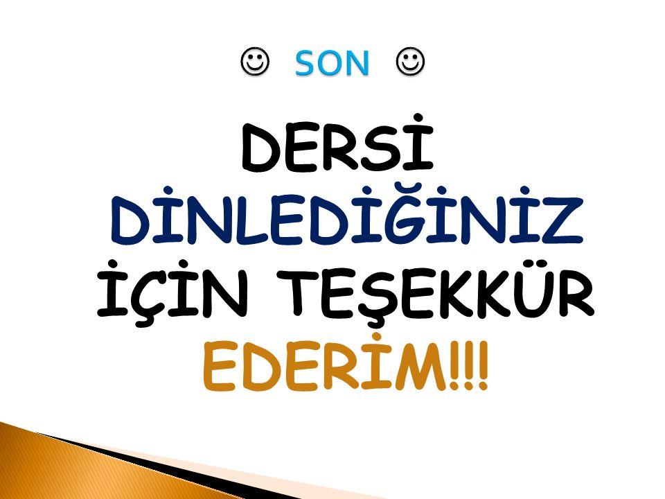 DERSİ DİNLEDİĞİNİZ İÇİN TEŞEKKÜR EDERİM!!!