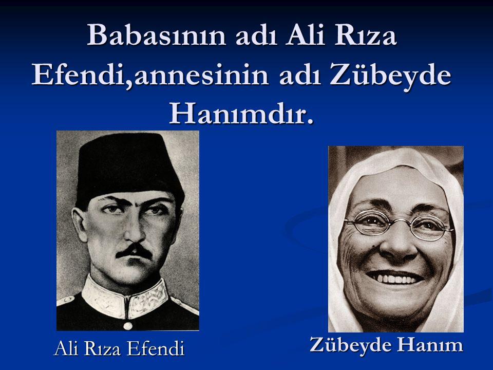 Babasının adı Ali Rıza Efendi,annesinin adı Zübeyde Hanımdır.