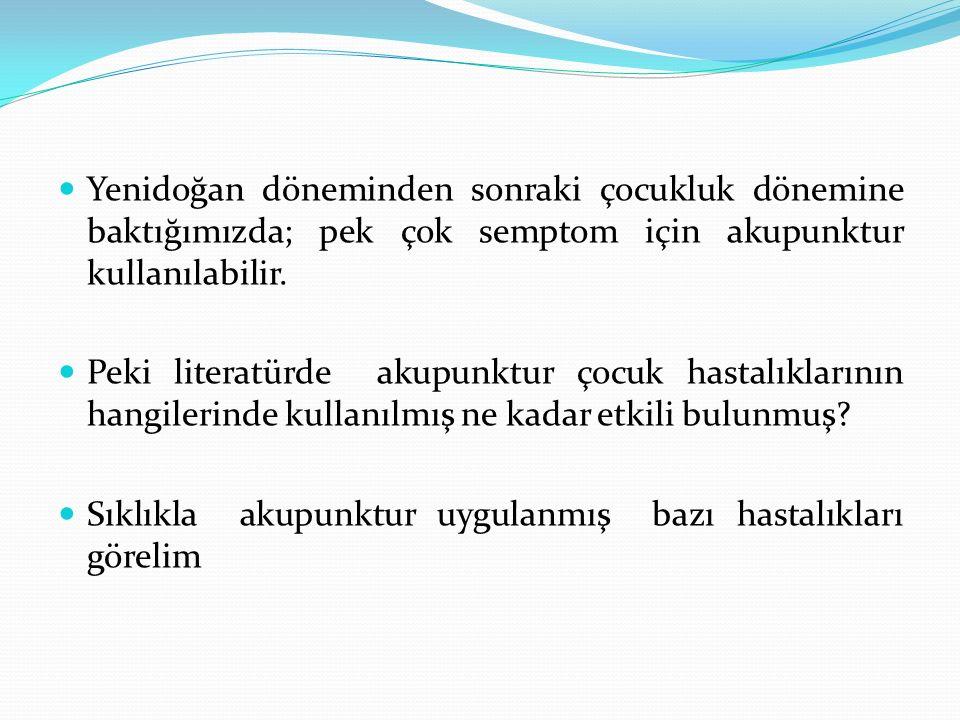 Yenidoğan döneminden sonraki çocukluk dönemine baktığımızda; pek çok semptom için akupunktur kullanılabilir.