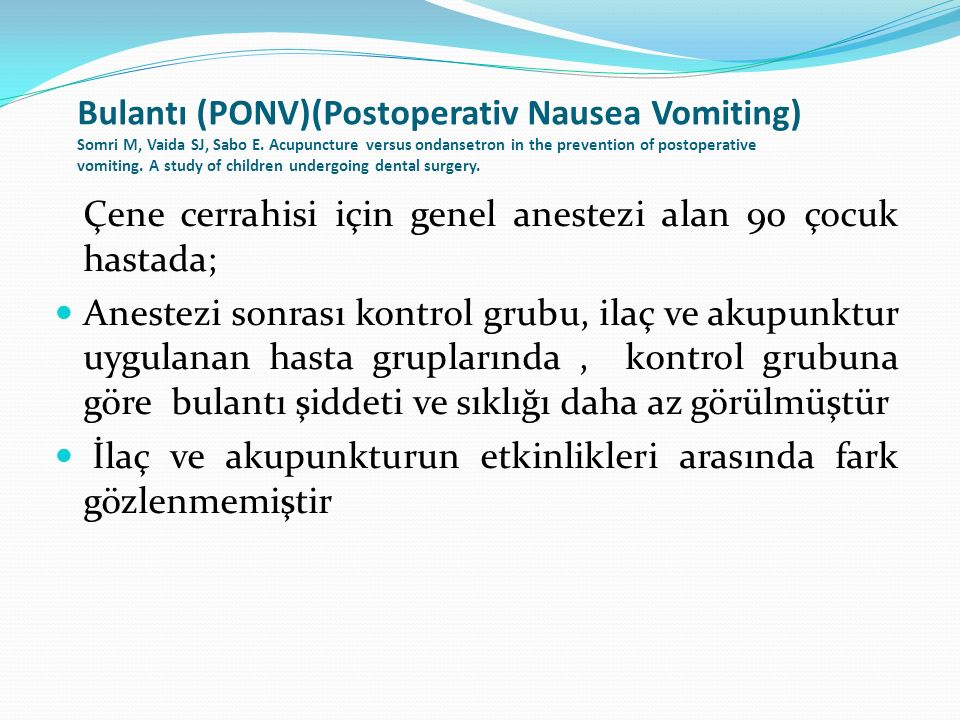 Bulantı (PONV)(Postoperativ Nausea Vomiting) Somri M, Vaida SJ, Sabo E