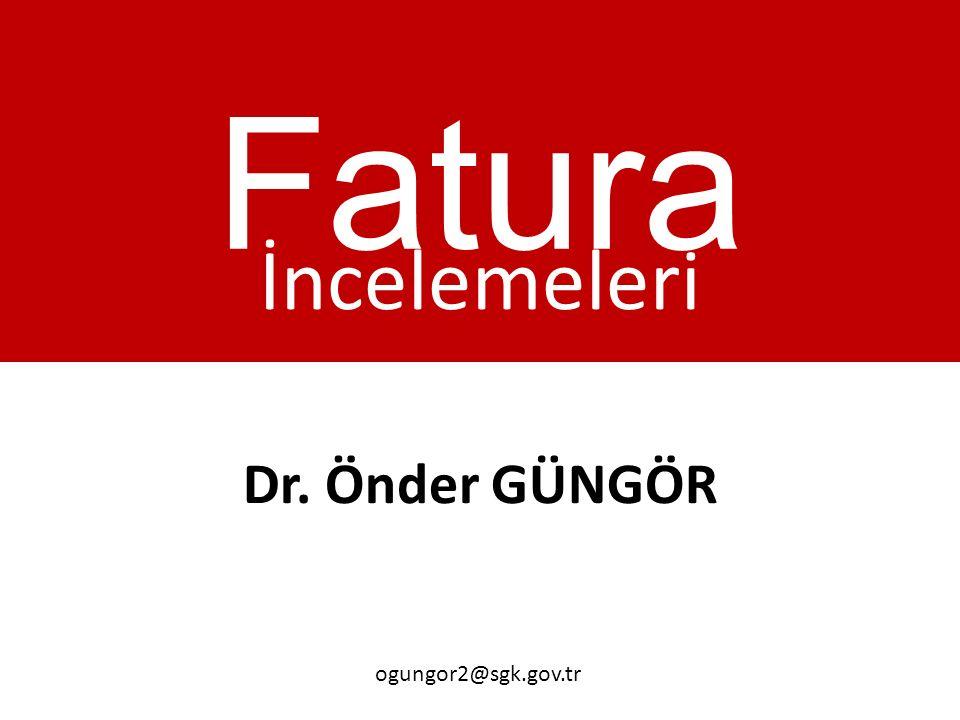 Fatura İncelemeleri Dr. Önder GÜNGÖR ogungor2@sgk.gov.tr