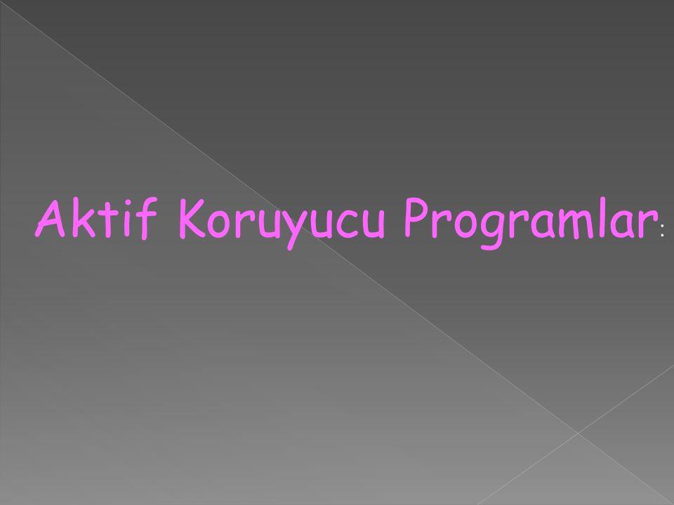 Aktif Koruyucu Programlar: