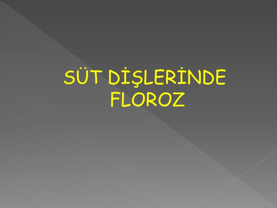 SÜT DİŞLERİNDE FLOROZ
