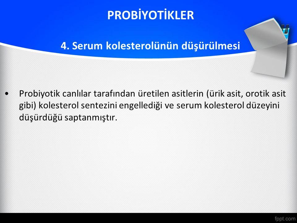 PROBİYOTİKLER 4. Serum kolesterolünün düşürülmesi