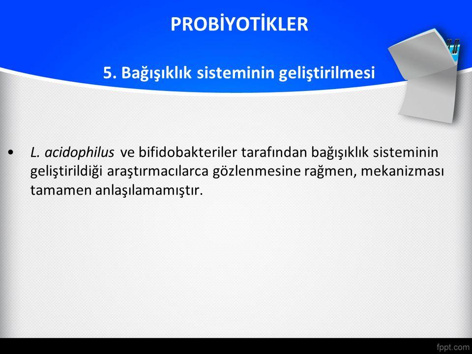 PROBİYOTİKLER 5. Bağışıklık sisteminin geliştirilmesi