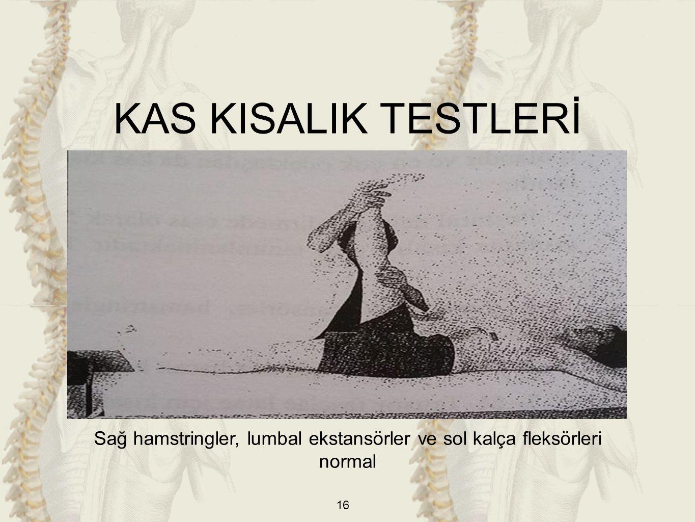 Sağ hamstringler, lumbal ekstansörler ve sol kalça fleksörleri normal
