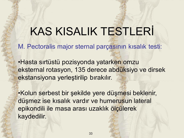 KAS KISALIK TESTLERİ M. Pectoralis major sternal parçasının kısalık testi: