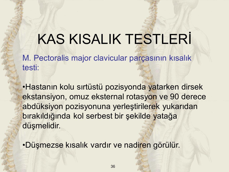 KAS KISALIK TESTLERİ M. Pectoralis major clavicular parçasının kısalık testi: