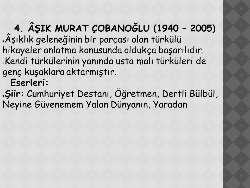 4. ÂŞIK MURAT ÇOBANOĞLU (1940 – 2005)