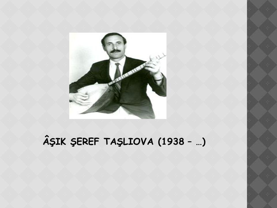ÂŞIK ŞEREF TAŞLIOVA (1938 – …)