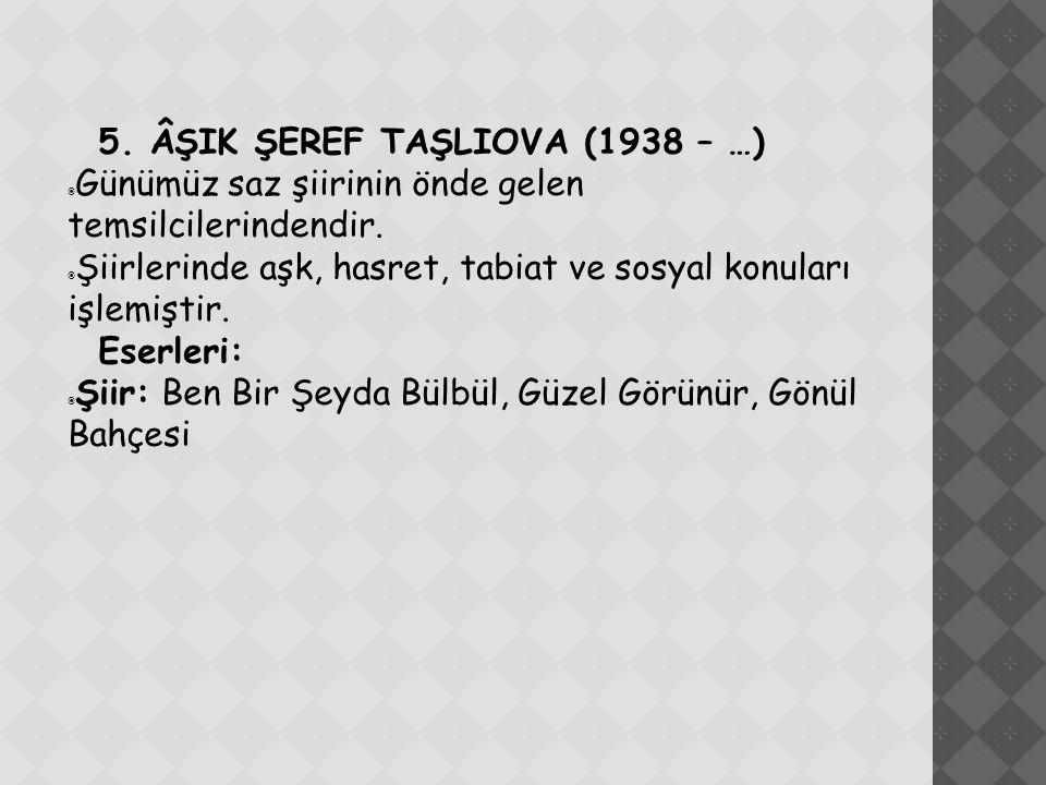 5. ÂŞIK ŞEREF TAŞLIOVA (1938 – …)