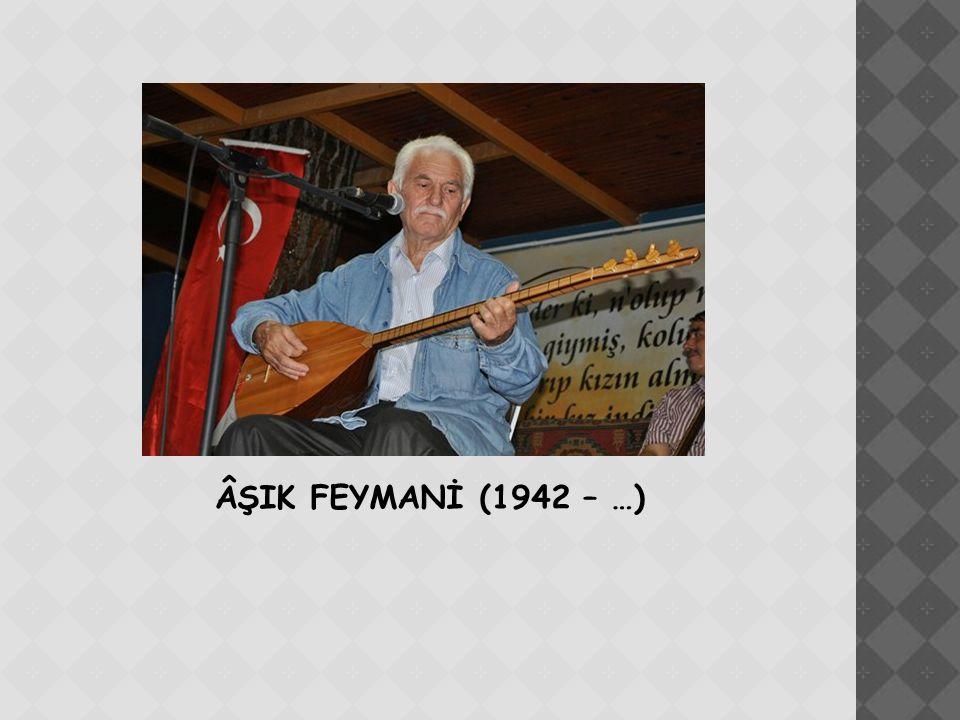 ÂŞIK FEYMANİ (1942 – …)