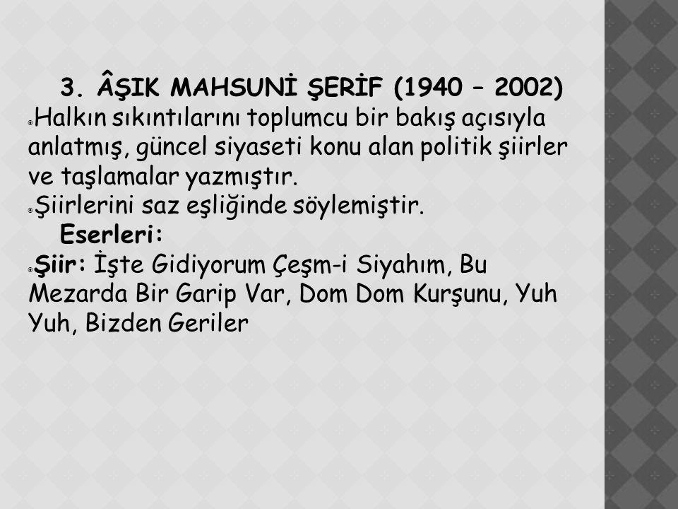 3. ÂŞIK MAHSUNİ ŞERİF (1940 – 2002)