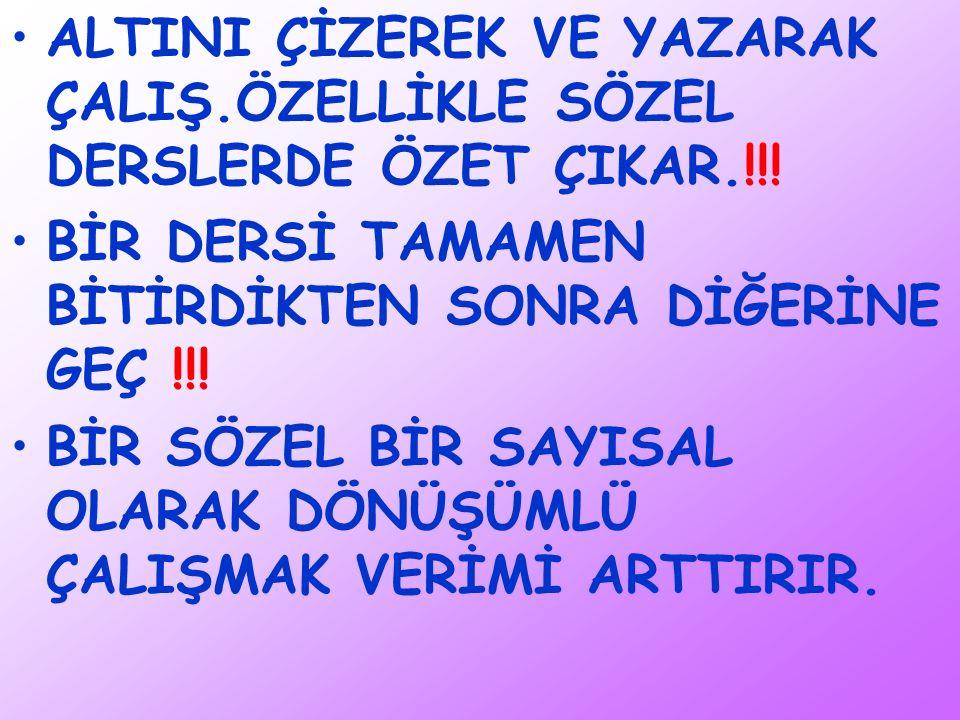 ALTINI ÇİZEREK VE YAZARAK ÇALIŞ.ÖZELLİKLE SÖZEL DERSLERDE ÖZET ÇIKAR.!!!