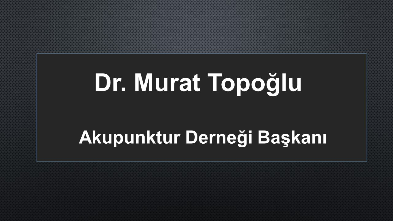 Dr. Murat Topoğlu Akupunktur Derneği Başkanı
