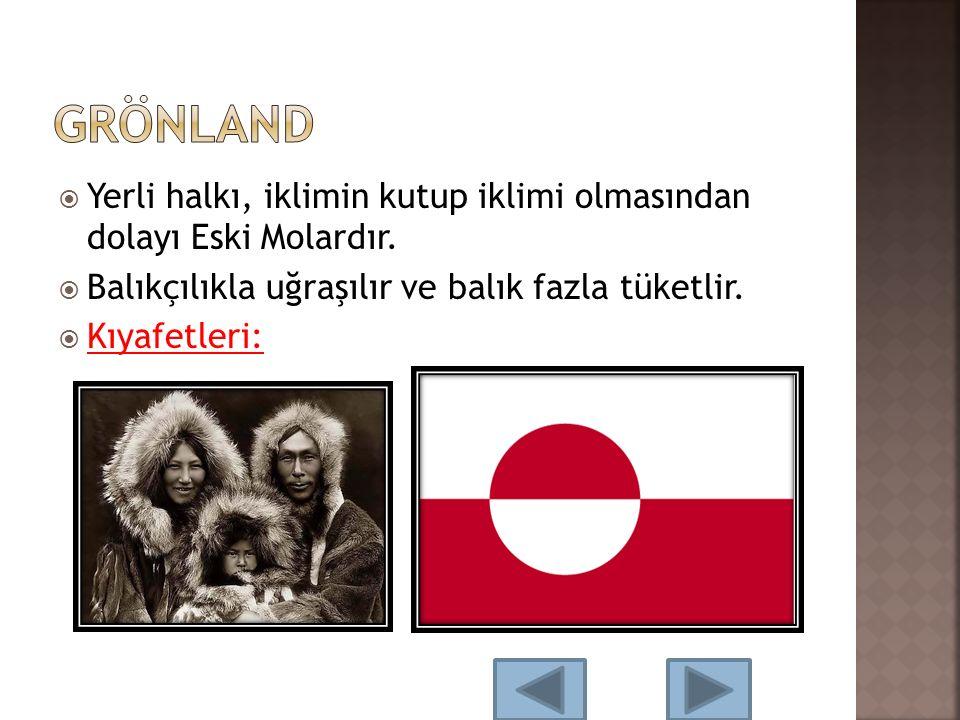Grönland Yerli halkı, iklimin kutup iklimi olmasından dolayı Eski Molardır. Balıkçılıkla uğraşılır ve balık fazla tüketlir.