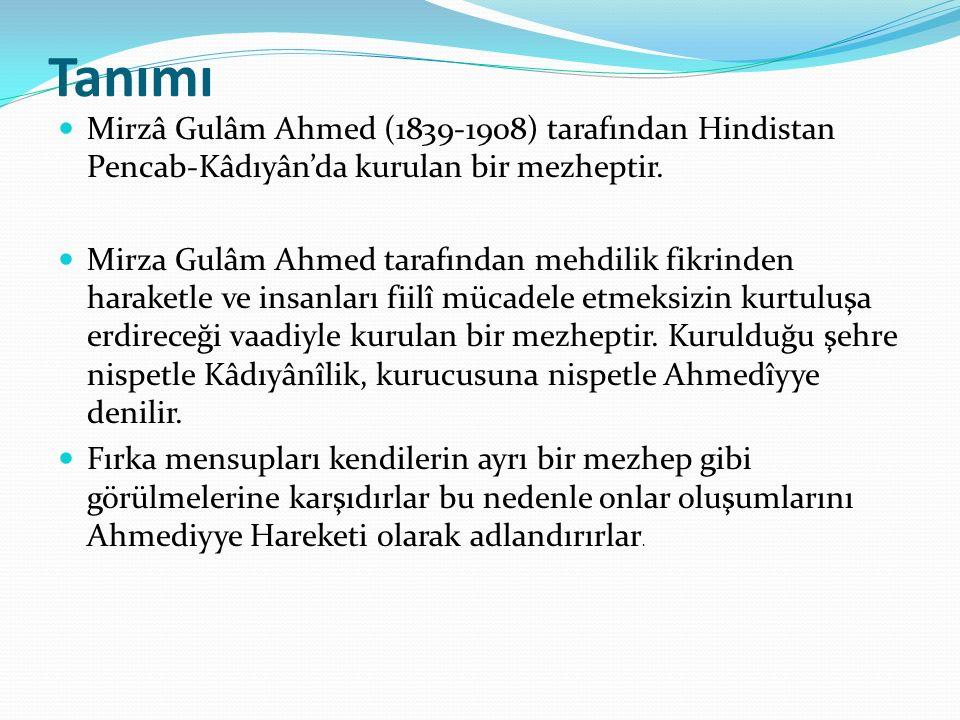 Tanımı Mirzâ Gulâm Ahmed (1839-1908) tarafından Hindistan Pencab-Kâdıyân'da kurulan bir mezheptir.